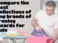 Compare the best collections of top brands of ironing boards for sale