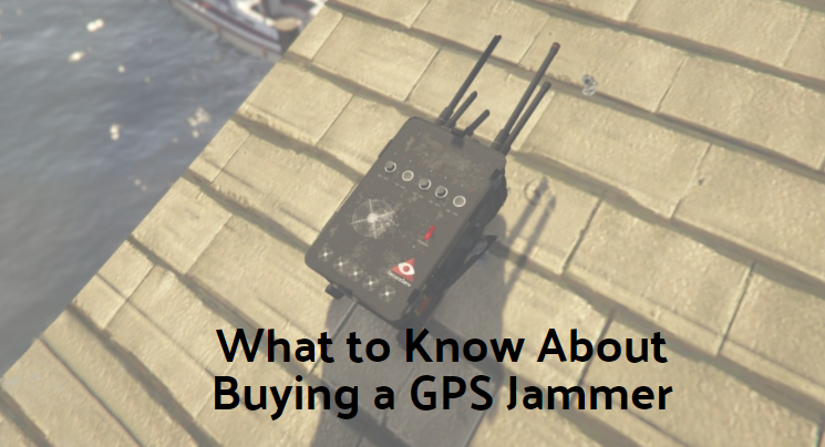 What to Know About Buying a GPS Jammer